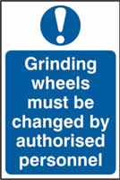 Grinding wheels must be changed by authorised personnel sign 1mm rigid PVC self-adhesive backing 200 x 300mm