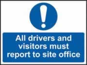 All drivers and visitors must report to site office sign 1mm rigid plastic 600 x 450mm
