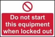 Do not start this equipment when locked out sign 1mm rigid plastic 300 x 200mm