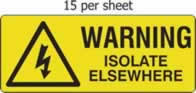Warning isolate elsewhere - s/a vinyl - 96 x 38mm sheet of 15 labels label made from self-adhesive vinyl